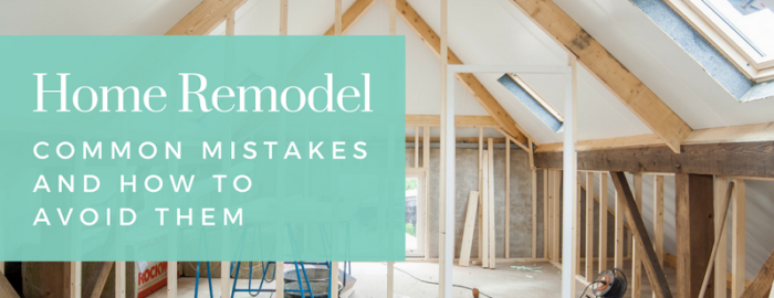 common remodeling mistakes and how to avoid them